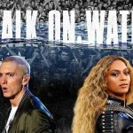 """Eminem releases an iconic single, entitled, """"Walk On Water"""" ft. Beyoncé"""