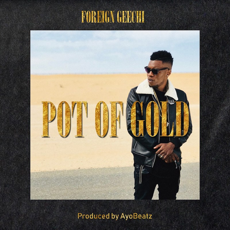 Foreign Geechi + Pot of Gold