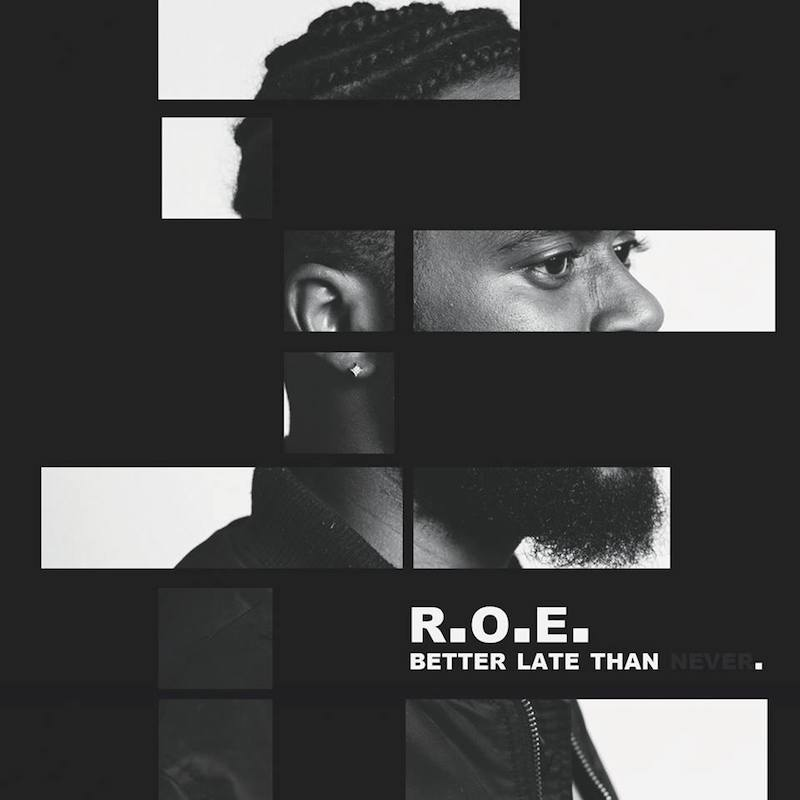 R.O.E. + Better Late Than Never