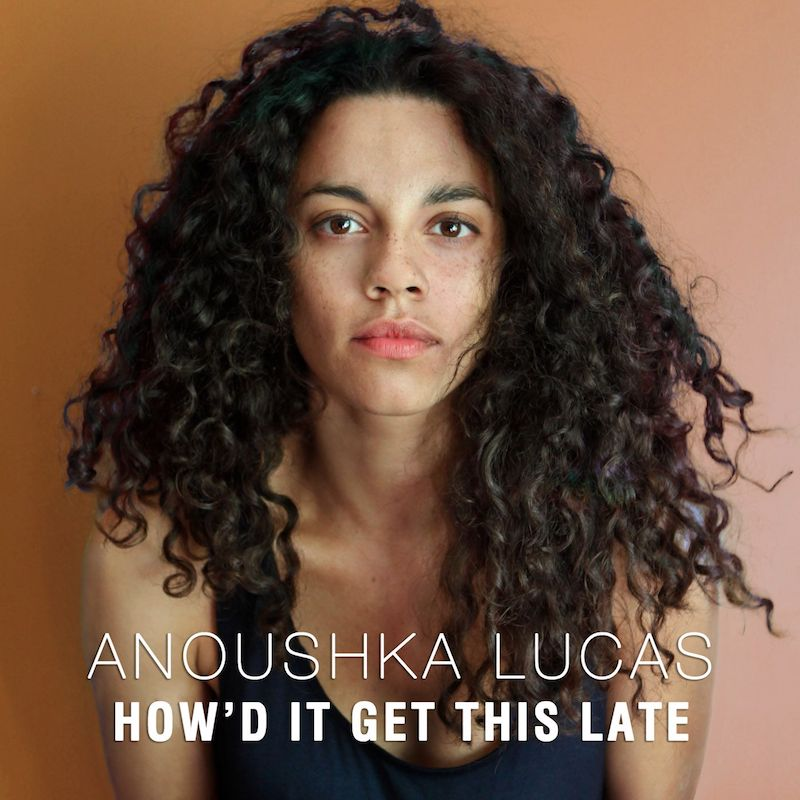 "Anoushka Lucas – ""How d'it Get This Late?"" copy"