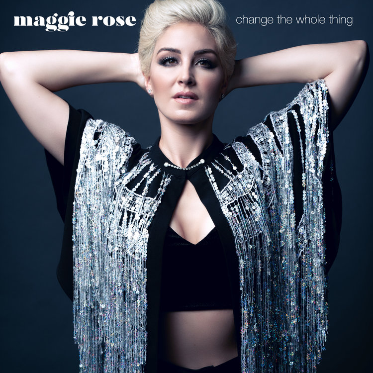 "Maggie Rose + ""Change the Whole Thing"" cover"