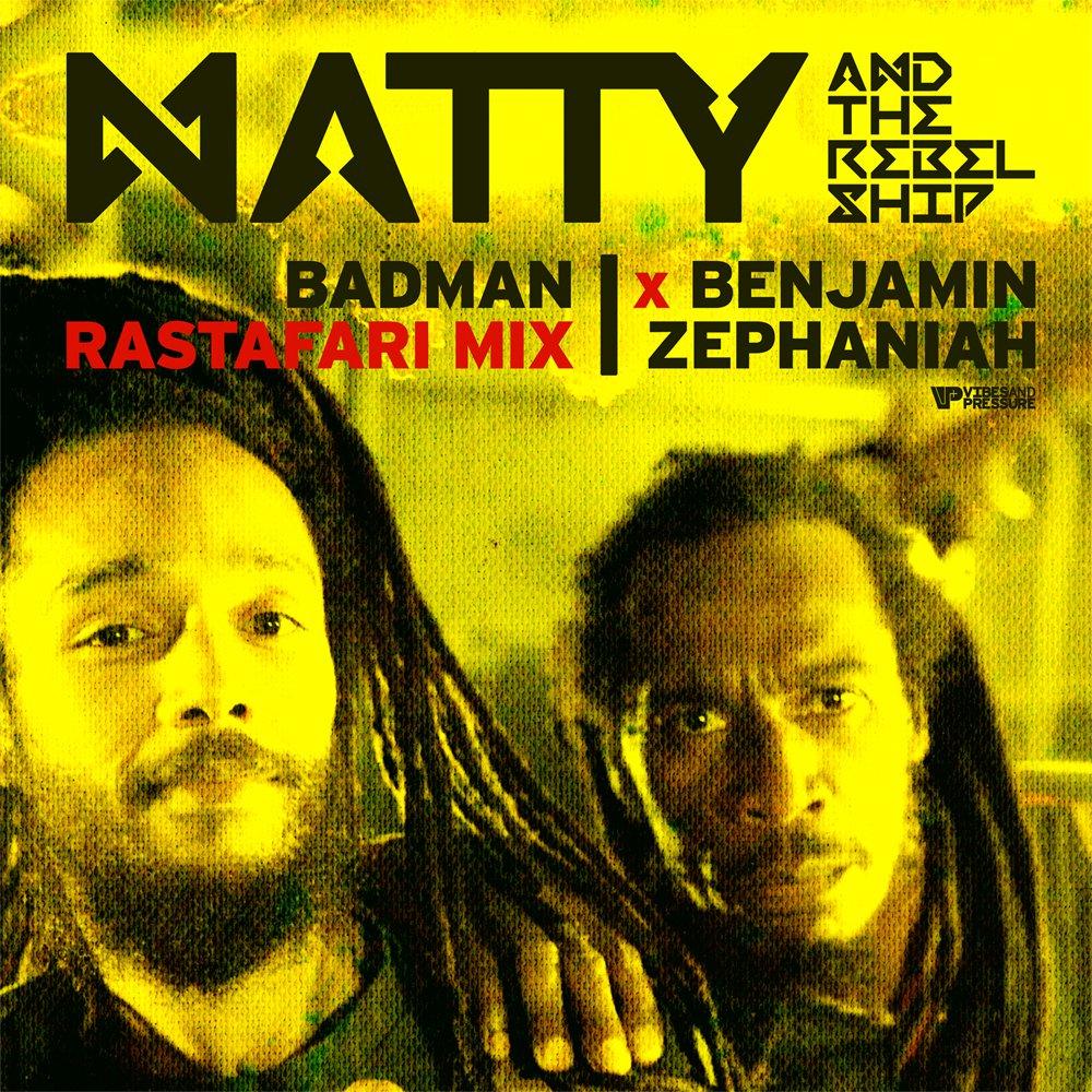 "Natty & The Rebelship - ""Badman (Rastafari Mix)"""